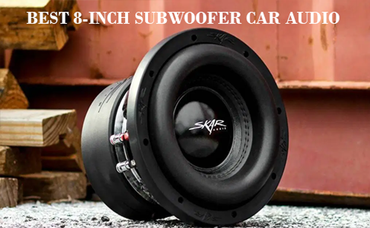 Top 11 Best 8 Inch Subwoofer Car Audio Buying Guide 2020